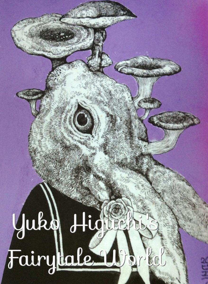 Yuko Higuchi: An invitation into Her Fairytale World 「ヒグチユウコの世界」